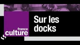 "Série documentaire de France Culture ""Sur Les Docks"""